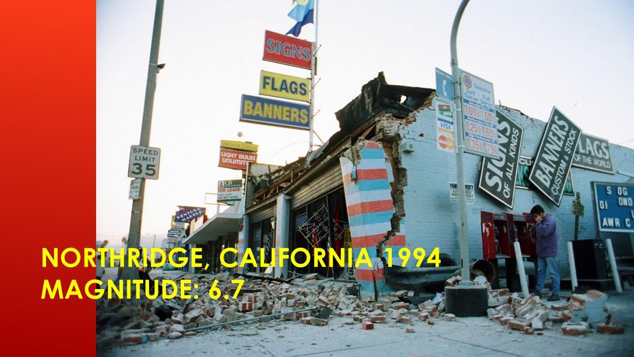 NORTHRIDGE, CALIFORNIA 1994 MAGNITUDE: 6.7