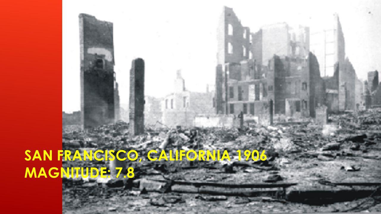 SAN FRANCISCO, CALIFORNIA 1906 MAGNITUDE: 7.8