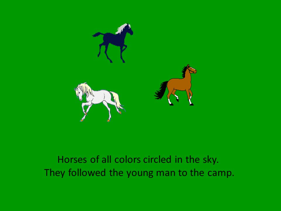 Horses of all colors circled in the sky. They followed the young man to the camp.