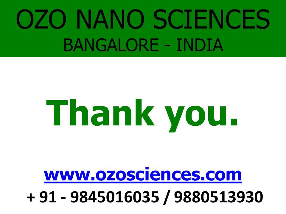 OZO NANO SCIENCES BANGALORE - INDIA Thank you. www.ozosciences.com + 91 - 9845016035 / 9880513930