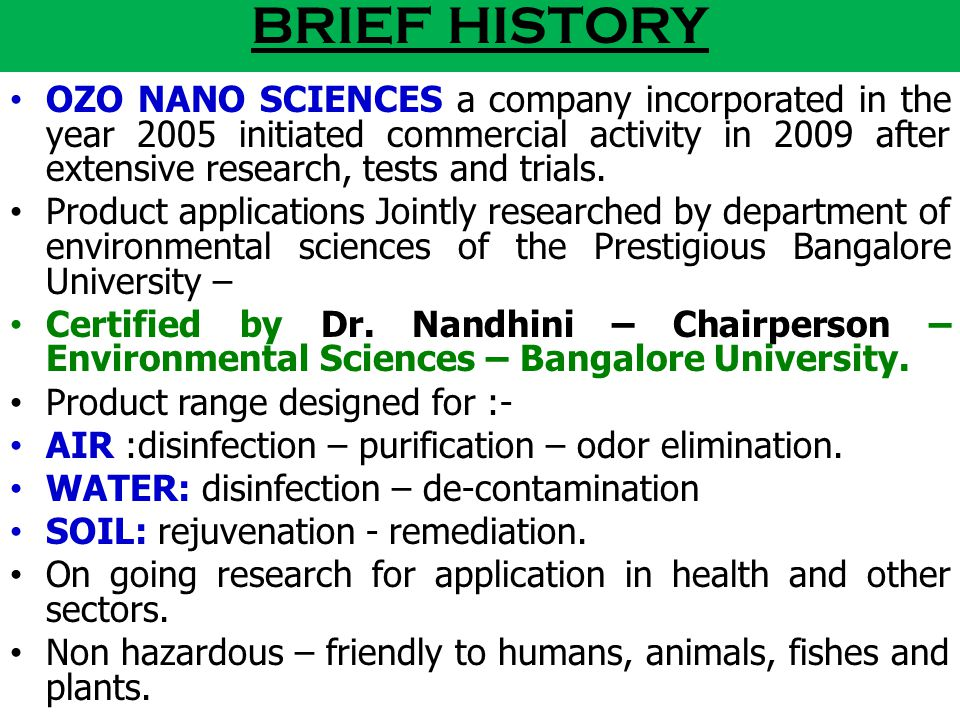BRIEF HISTORY OZO NANO SCIENCES a company incorporated in the year 2005 initiated commercial activity in 2009 after extensive research, tests and trials.
