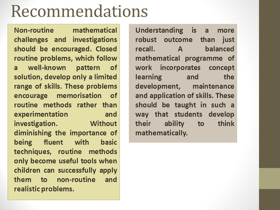 Recommendations Non-routine mathematical challenges and investigations should be encouraged.