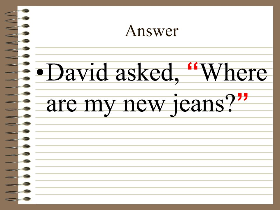 Answer David asked, Where are my new jeans