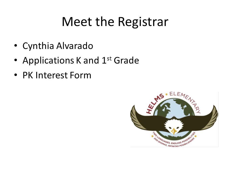 Meet the Registrar Cynthia Alvarado Applications K and 1 st Grade PK Interest Form