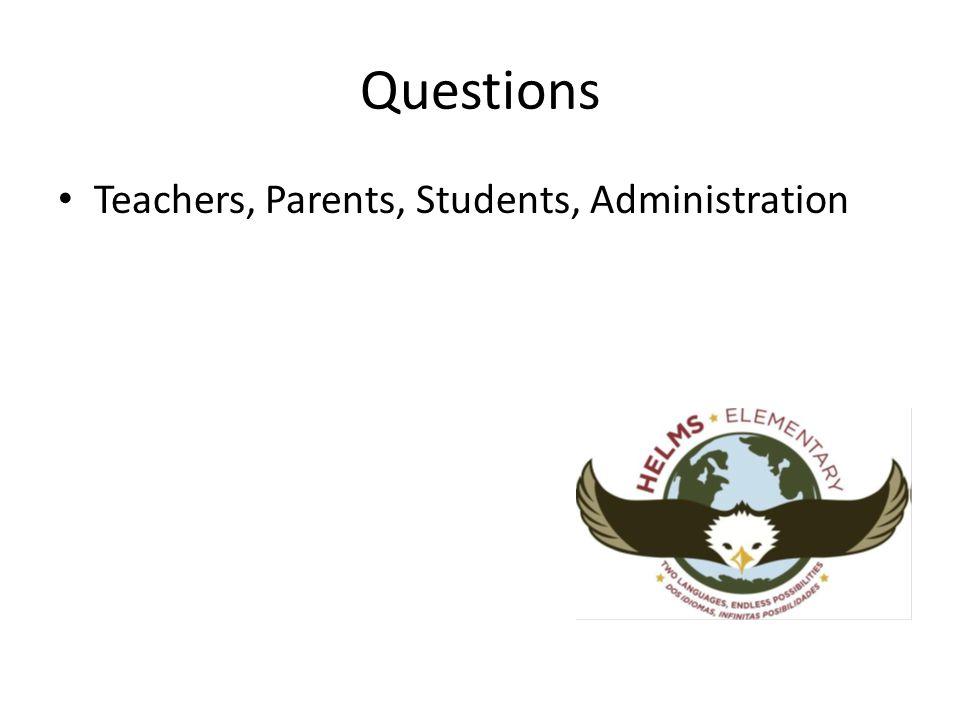 Questions Teachers, Parents, Students, Administration