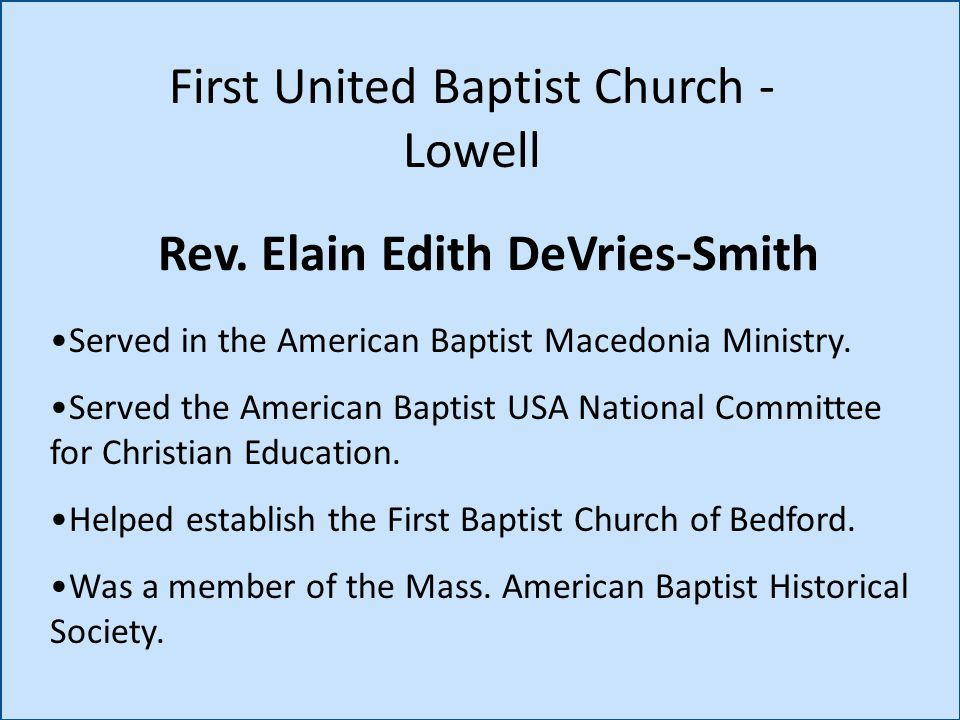 Rev. Elain Edith DeVries-Smith First United Baptist Church - Lowell Served in the American Baptist Macedonia Ministry. Served the American Baptist USA