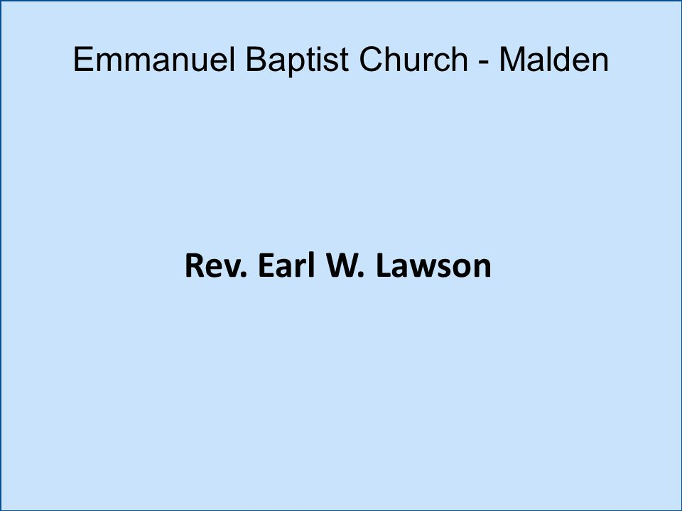 Rev. Earl W. Lawson Emmanuel Baptist Church - Malden