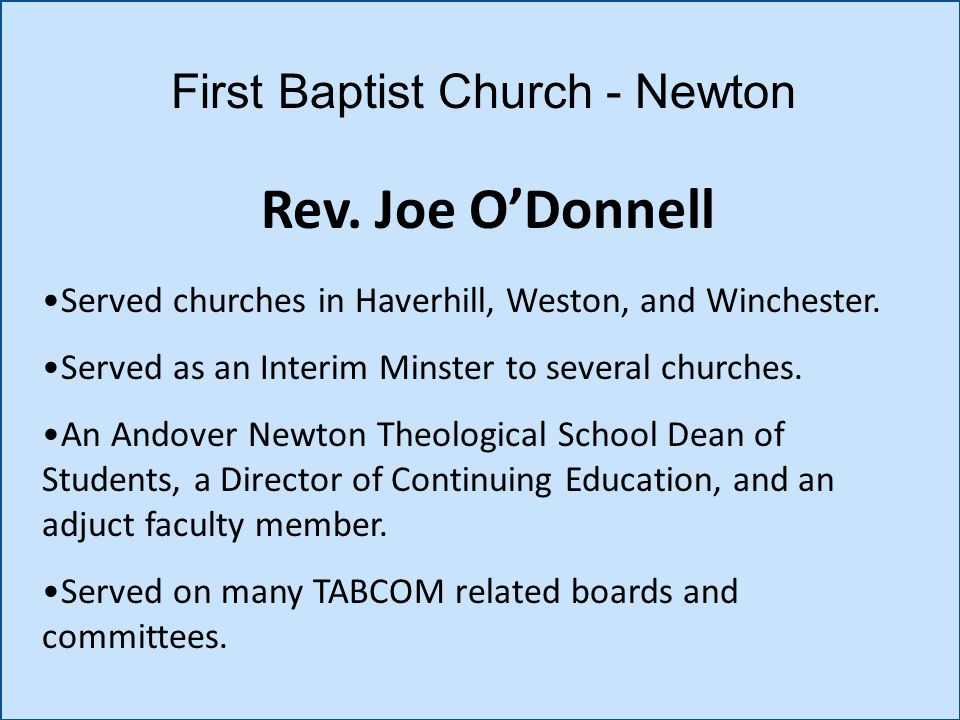 Rev. Joe O'Donnell First Baptist Church - Newton Served churches in Haverhill, Weston, and Winchester. Served as an Interim Minster to several churche