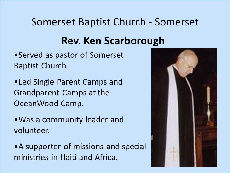 Rev. Ken Scarborough Somerset Baptist Church - Somerset Served as pastor of Somerset Baptist Church. Led Single Parent Camps and Grandparent Camps at