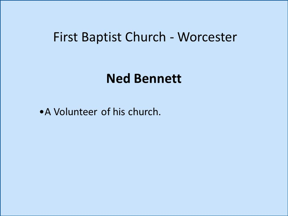 Ned Bennett First Baptist Church - Worcester A Volunteer of his church.