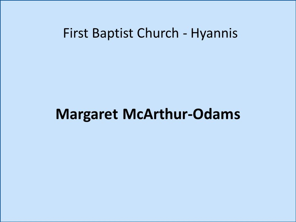 Margaret McArthur-Odams First Baptist Church - Hyannis