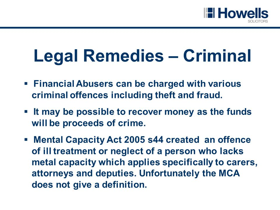 Legal Remedies – Criminal  Financial Abusers can be charged with various criminal offences including theft and fraud.