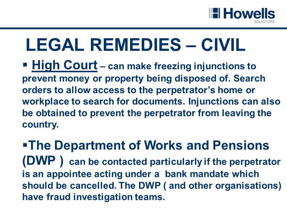 LEGAL REMEDIES – CIVIL  High Court – can make freezing injunctions to prevent money or property being disposed of.