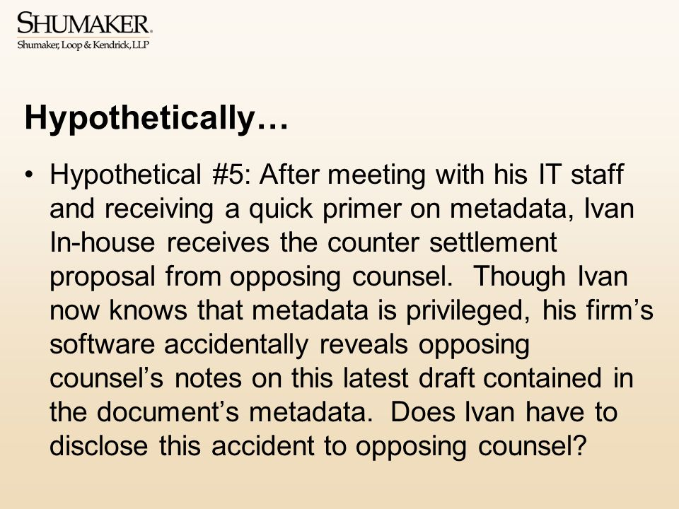 Hypothetically… Hypothetical #5: After meeting with his IT staff and receiving a quick primer on metadata, Ivan In-house receives the counter settlement proposal from opposing counsel.