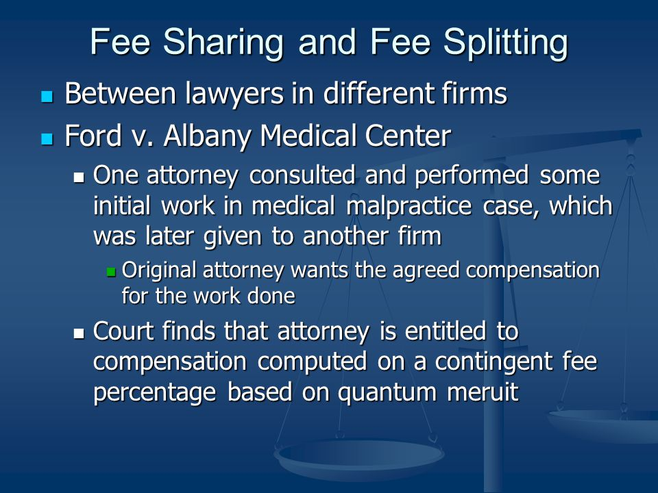 Fee Sharing and Fee Splitting Between lawyers in different firms Between lawyers in different firms Ford v.