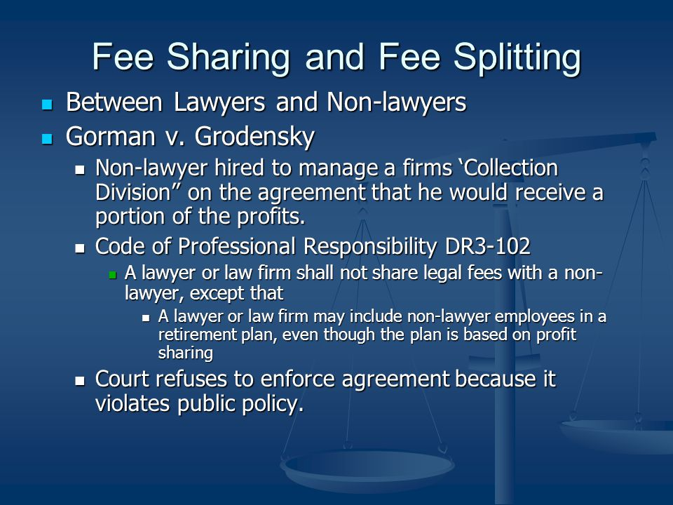 Fee Sharing and Fee Splitting Between Lawyers and Non-lawyers Between Lawyers and Non-lawyers Gorman v.