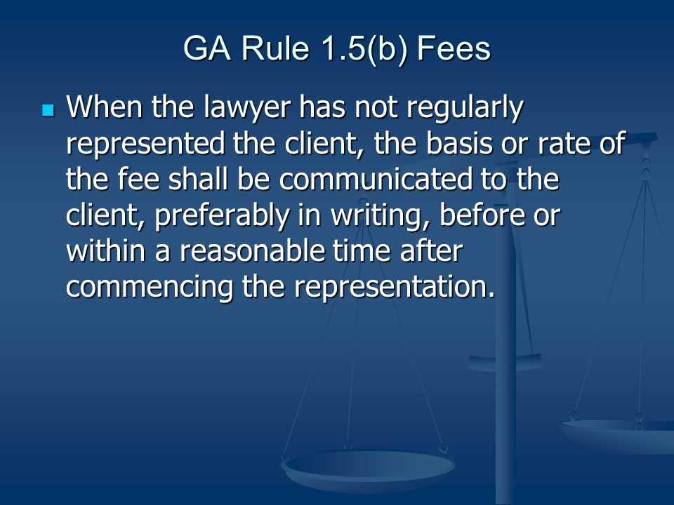 Attorney's Fees Attorney's fees are a matter of contract Attorney's fees are a matter of contract Ethical rules place restrictions on the amount and types of fees that may be collected Ethical rules place restrictions on the amount and types of fees that may be collected Fees must be reasonable Fees must be reasonable Fees cannot be illegal or clearly excessive Fees cannot be illegal or clearly excessive