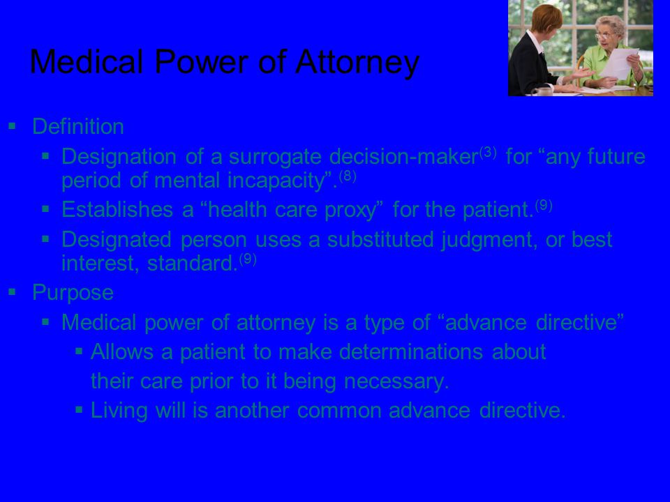 Medical Power of Attorney  Definition  Designation of a surrogate decision-maker (3) for any future period of mental incapacity .