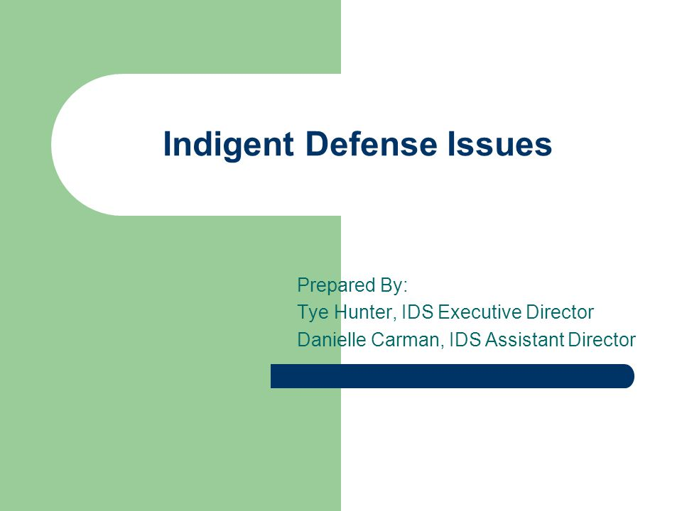 Indigent Defense Issues Prepared By: Tye Hunter, IDS Executive Director Danielle Carman, IDS Assistant Director