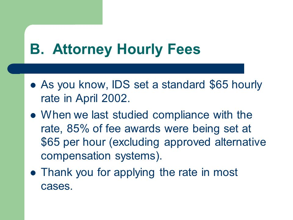 B. Attorney Hourly Fees As you know, IDS set a standard $65 hourly rate in April 2002.
