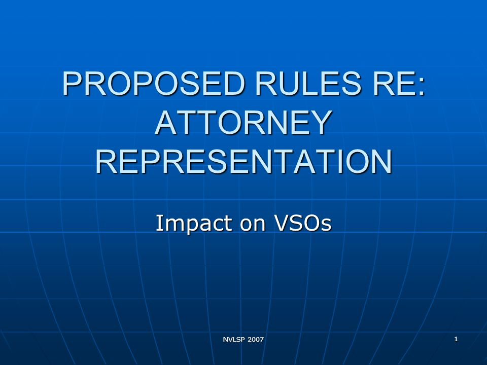 NVLSP 2007 1 PROPOSED RULES RE: ATTORNEY REPRESENTATION Impact on VSOs