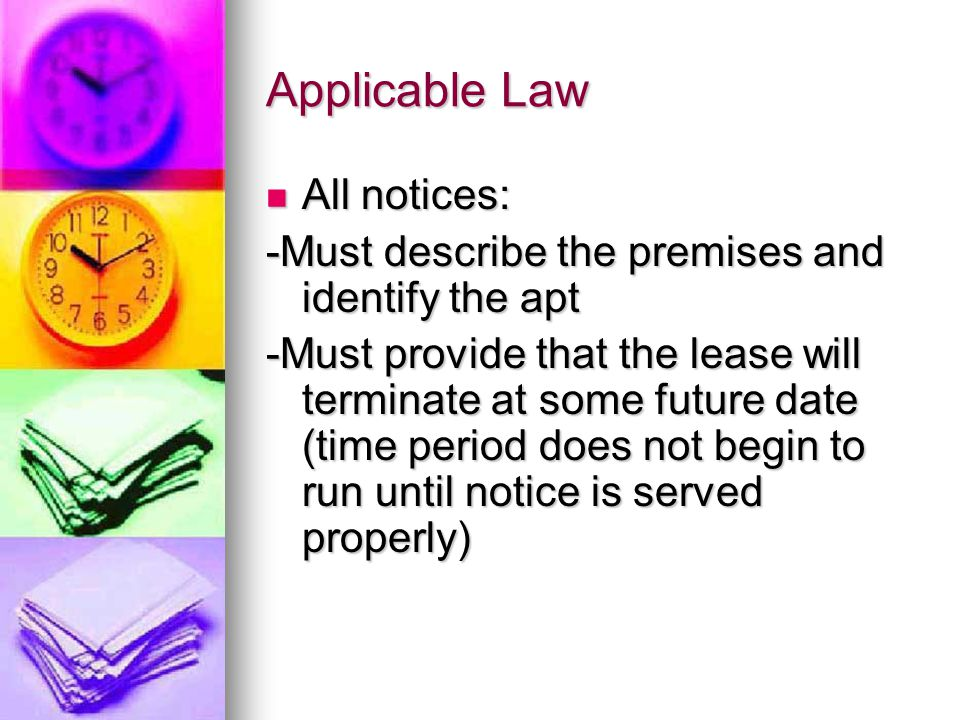 All notices: All notices: -Must describe the premises and identify the apt -Must provide that the lease will terminate at some future date (time period does not begin to run until notice is served properly)