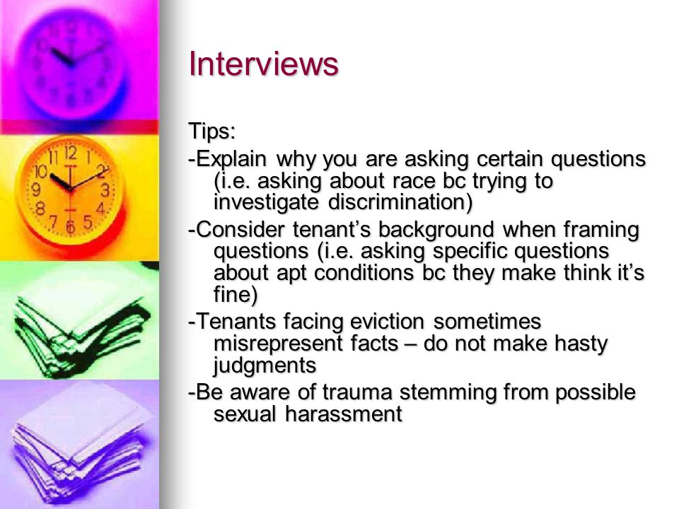 Interviews Tips: -Explain why you are asking certain questions (i.e.