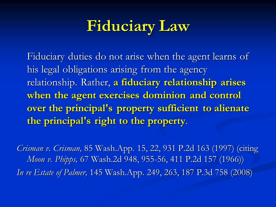 Fiduciary Law Fiduciary duties do not arise when the agent learns of his legal obligations arising from the agency relationship.