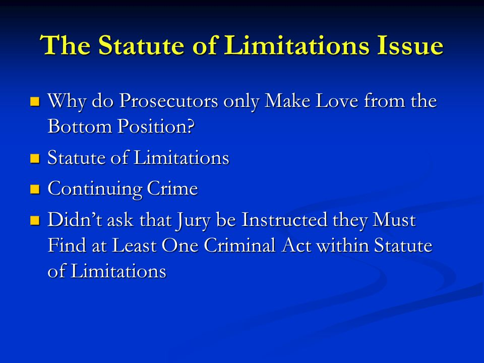 The Statute of Limitations Issue Why do Prosecutors only Make Love from the Bottom Position.