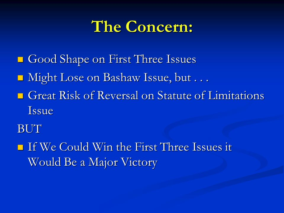 The Concern: Good Shape on First Three Issues Good Shape on First Three Issues Might Lose on Bashaw Issue, but...