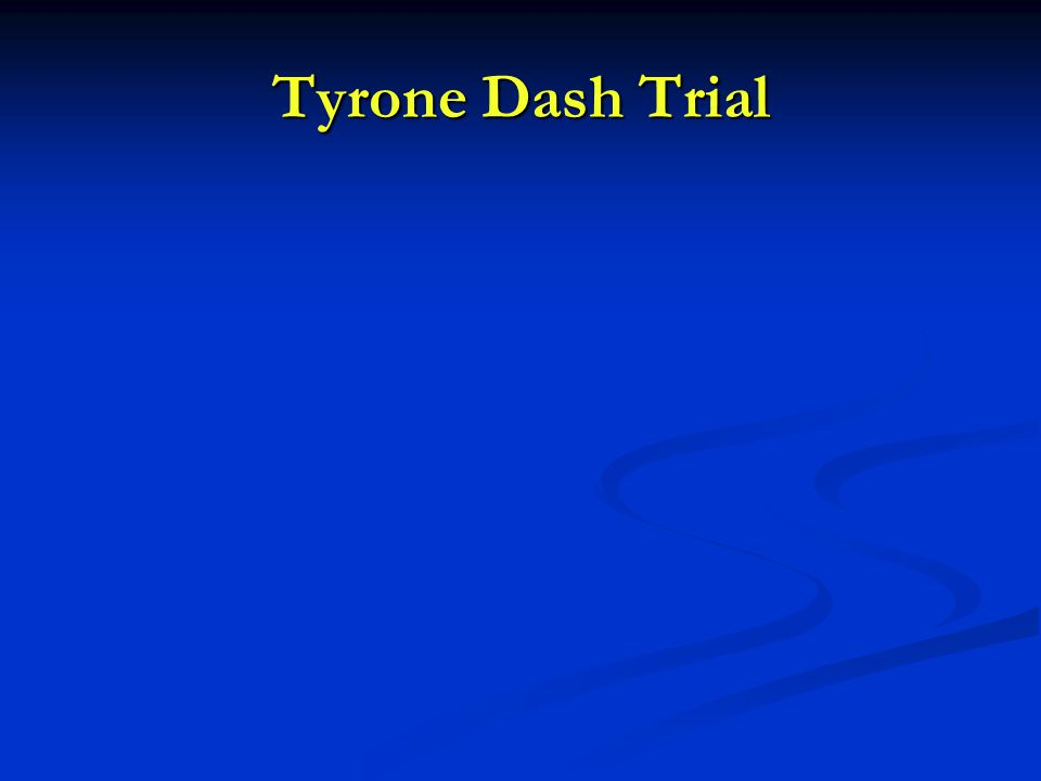Tyrone Dash Trial