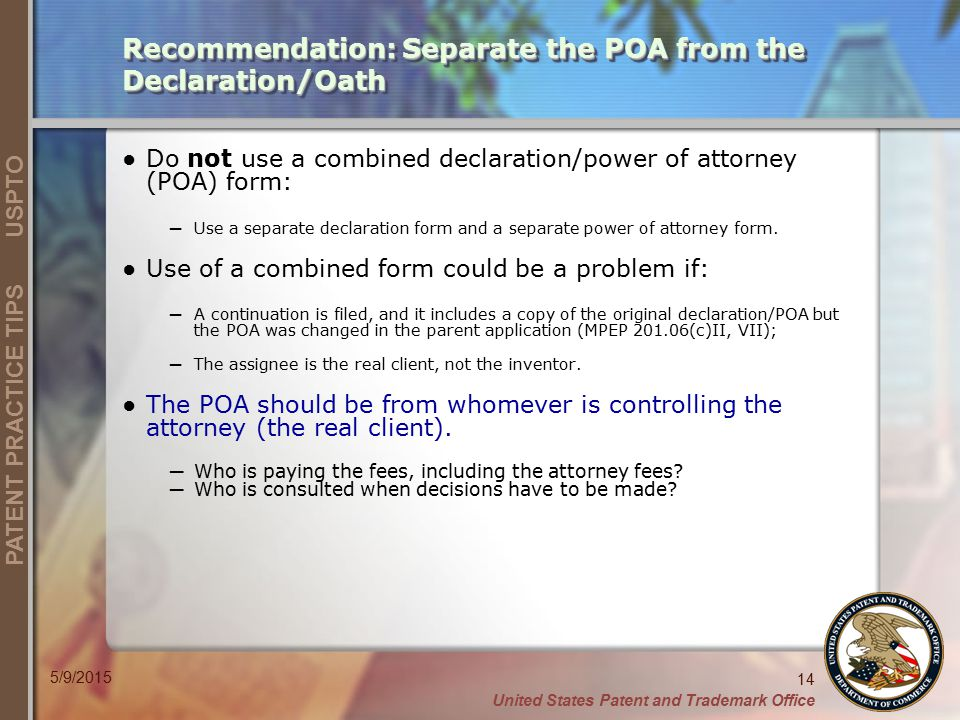 United States Patent and Trademark Office 14 PATENT PRACTICE TIPS USPTO 5/9/2015 ●Do not use a combined declaration/power of attorney (POA) form: ─ Us