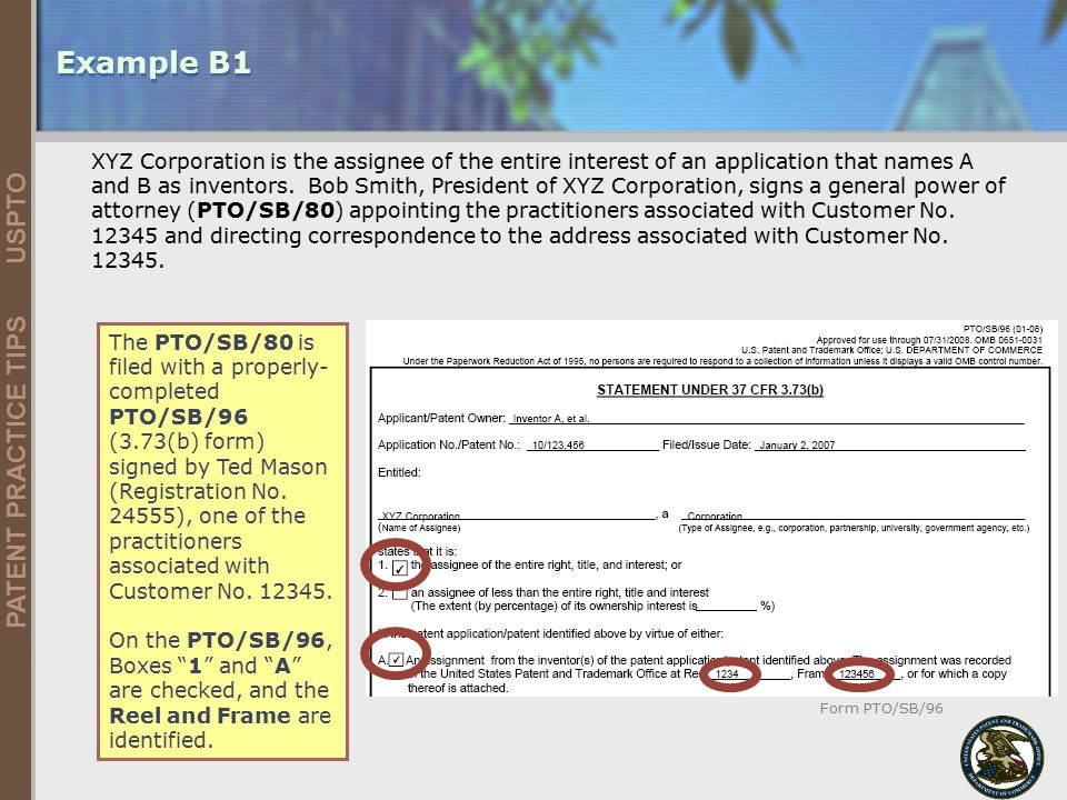 United States Patent and Trademark Office 29 PATENT PRACTICE TIPS USPTO 5/9/2015 Example B1 XYZ Corporation is the assignee of the entire interest of