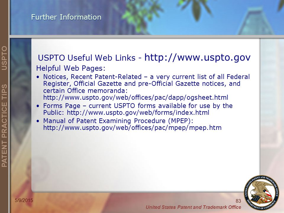 United States Patent and Trademark Office 83 PATENT PRACTICE TIPS USPTO 5/9/2015 Further Information USPTO Useful Web Links - http://www.uspto.gov Hel