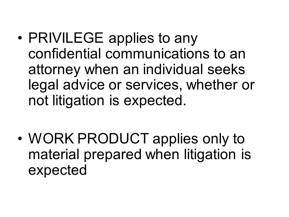 PRIVILEGE applies to any confidential communications to an attorney when an individual seeks legal advice or services, whether or not litigation is ex