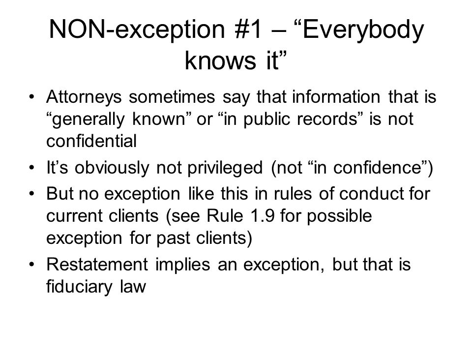 """NON-exception #1 – """"Everybody knows it"""" Attorneys sometimes say that information that is """"generally known"""" or """"in public records"""" is not confidential"""