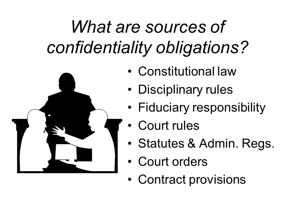 What are sources of confidentiality obligations.