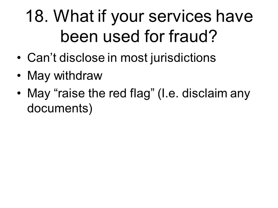 18. What if your services have been used for fraud.