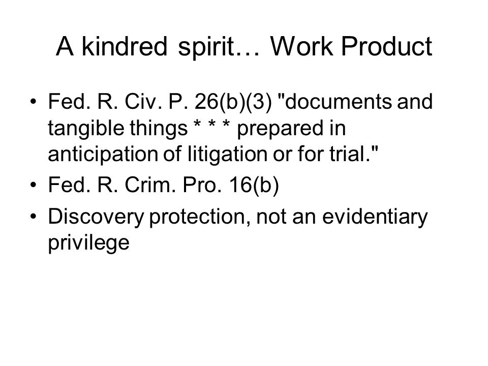 A kindred spirit… Work Product Fed. R. Civ. P. 26(b)(3)