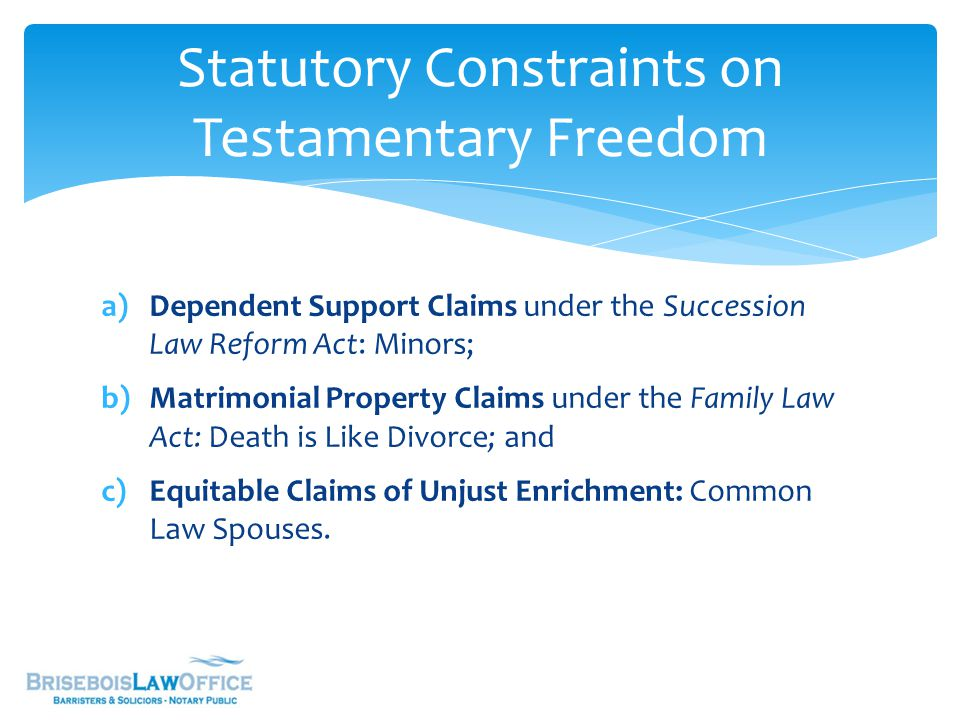 a)Dependent Support Claims under the Succession Law Reform Act: Minors; b)Matrimonial Property Claims under the Family Law Act: Death is Like Divorce;