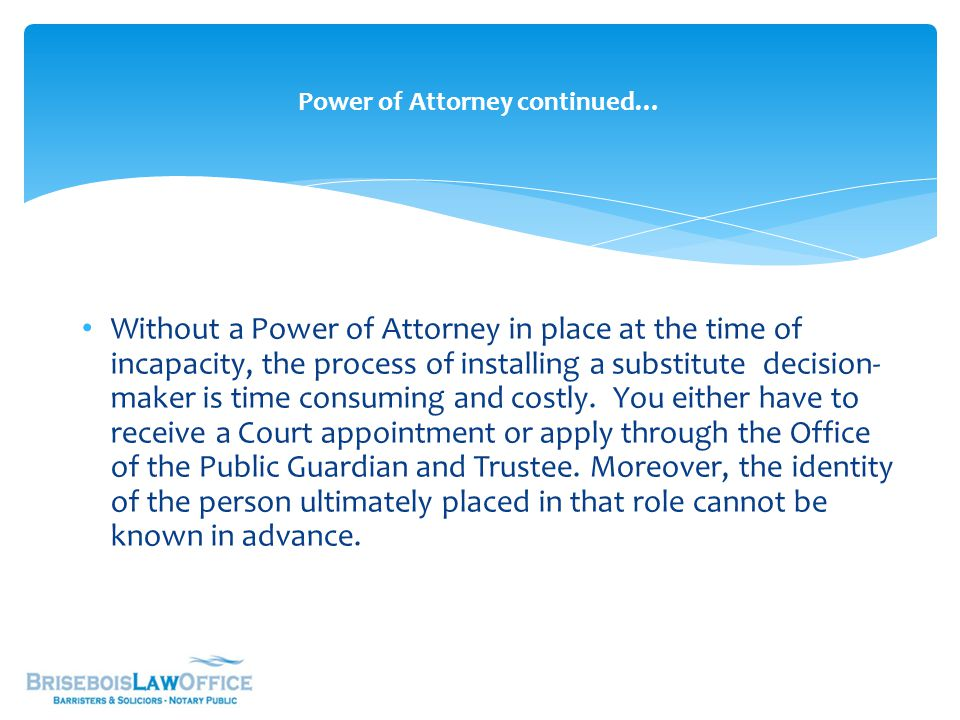  Form & Execution:  Powers of Attorney require execution by the grantor/donor in the presence of 2 witnesses, each of whom must sign the document as witnesses.