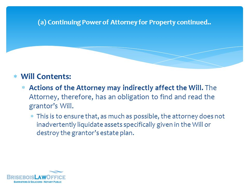  Will Contents:  Actions of the Attorney may indirectly affect the Will.
