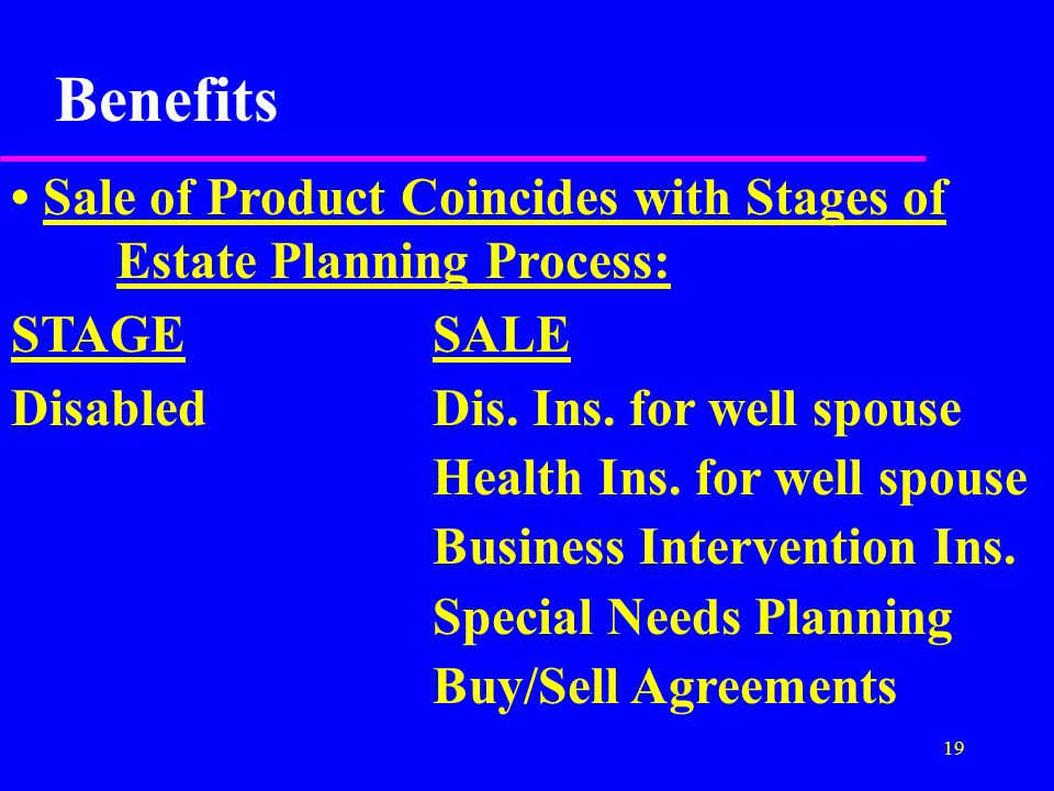 19 Benefits Sale of Product Coincides with Stages of Estate Planning Process: STAGESALE DisabledDis.