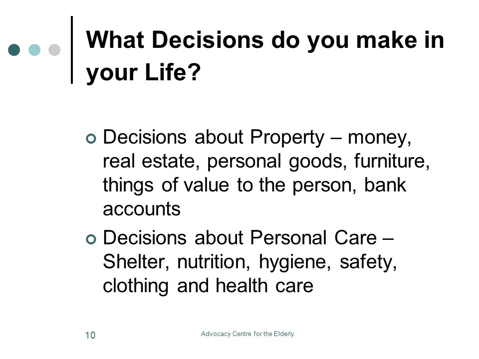 Advocacy Centre for the Elderly 10 What Decisions do you make in your Life.