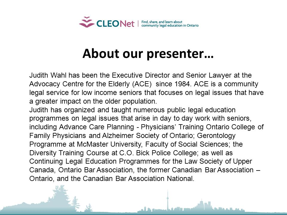 Advocacy Centre for the Elderly 3 Powers of Attorney and other Substitute Decision Making Authorities Judith Wahl Advocacy Centre for the Elderly wahlj@lao.on.ca