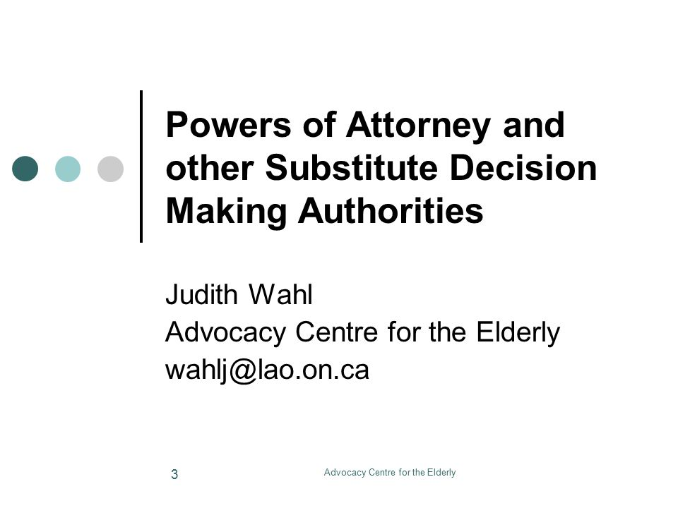 Advocacy Centre for the Elderly 14 Powers of Attorney for Property Your attorney named in a POA Property if you made a POA Property You can choose the person you want to act for you by signing a POA Property You must be mentally Capable POA Property is a DOCUMENT, in Writing, in which you name an SDM (called an attorney ), you sign, and two witnesses sign all in the presence of each other