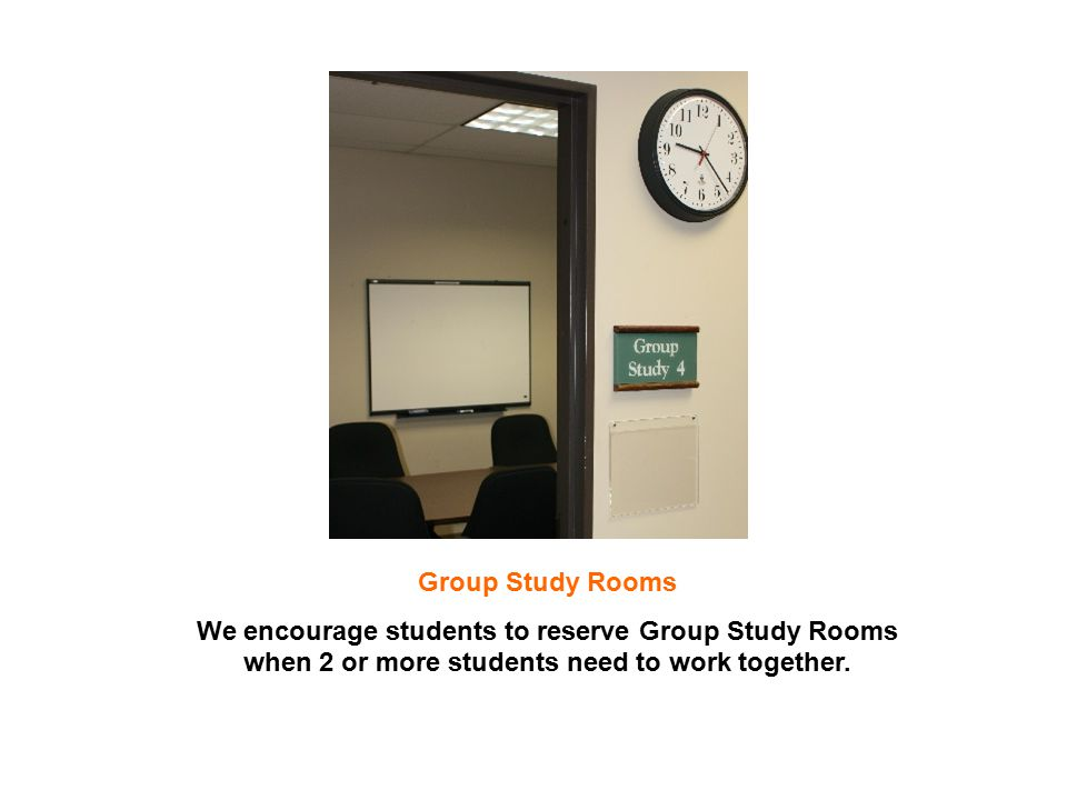 Group Study Rooms We encourage students to reserve Group Study Rooms when 2 or more students need to work together.