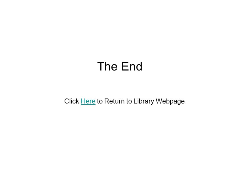 The End Click Here to Return to Library WebpageHere