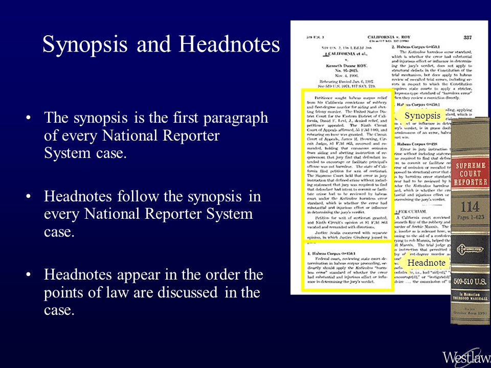 Synopsis and Headnotes The synopsis is the first paragraph of every National Reporter System case. Headnotes follow the synopsis in every National Rep