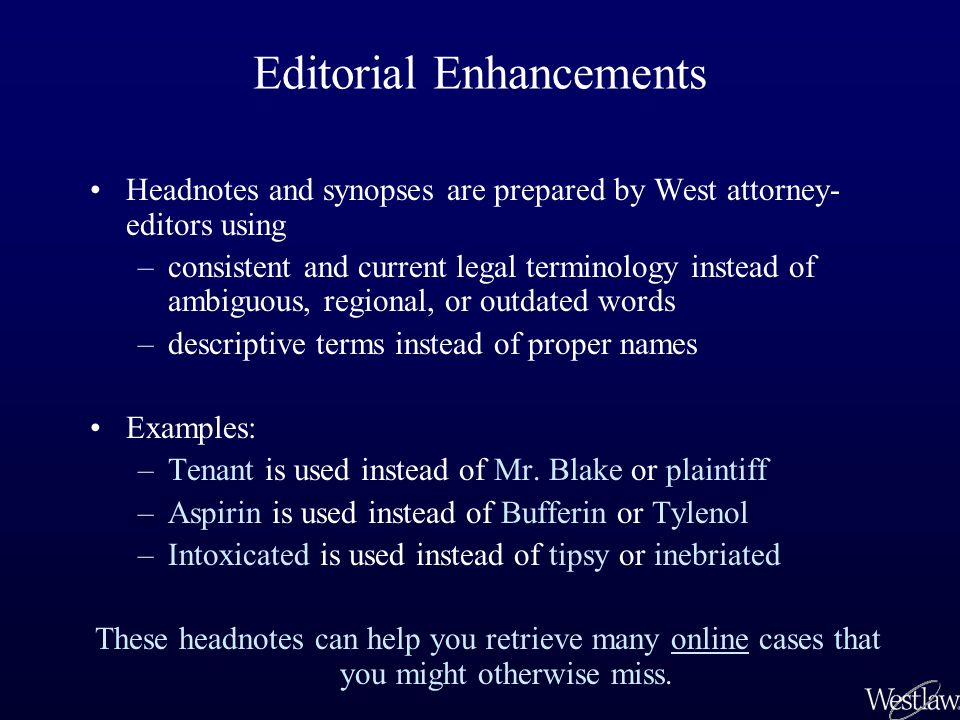 Editorial Enhancements Headnotes and synopses are prepared by West attorney- editors using –consistent and current legal terminology instead of ambigu